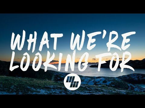XYLØ - What We're Looking For (Lyrics / Lyric Video)