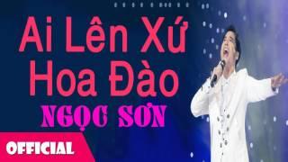 Ai Lên Xứ Hoa Đào - Ngọc Sơn [Official Audio]
