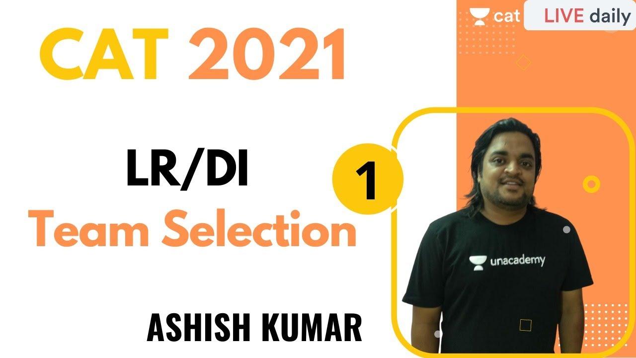 CAT 2021 | LRDI | Team Selection Part-1 l Unacademy CAT | Ashish Kumar