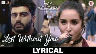 lost without you lyrical half girlfriend arjun k shraddha k ami mishra anushka shahaney