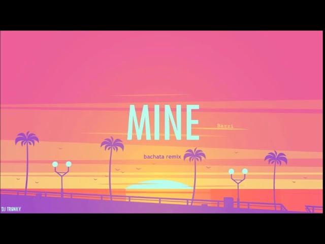 Bazzi - Mine (DJ Tronky Bachata Remix)