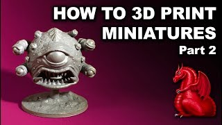 How to 3D print miniatures on a FDM printer (Part 2)