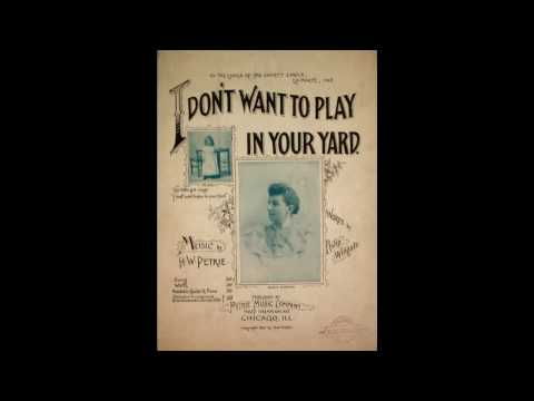 I Don't Want To Play in Your Yard (1894)