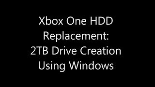 Xbox One Internal Hard Drive Upgrade: 2TB Drive Creation Using Windows