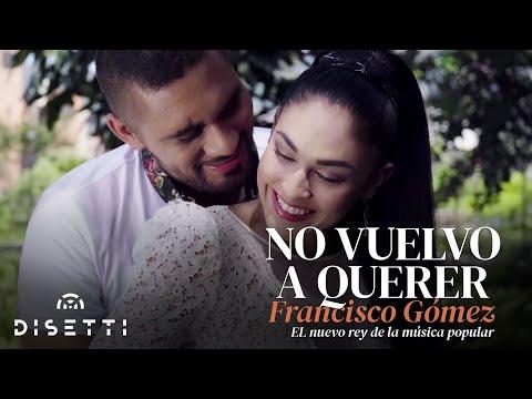 """No vuelvo a querer - Francisco Gómez """"El Nuevo Rey de la Música Popular"""""""