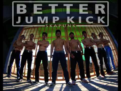 BETTER JUMP KICK - ESOK YANG BARU