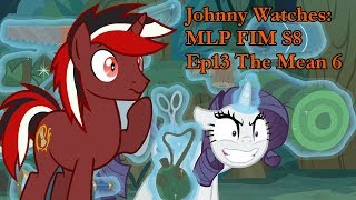 Johnny Watches MLP FIM S8 Ep13 The Mean 6 (Blind Commentary)