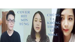 [ COVER ] TUYỂN TẬP GIRL XINH COVER HAY NHẤT - CHÚNG TA KHÔNG THUỘC VỀ NHAU - SƠN TÙNG MTP .