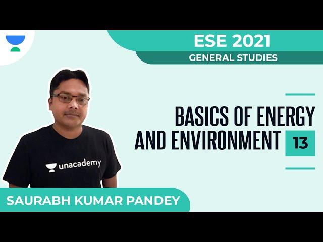 Basics of Energy and Environment - 13 | General Studies | ESE 2021 | Saurabh Kumar Pandey