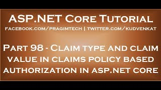 Claim type and claim value in claims policy based authorization in asp net core