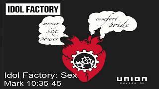 Idol Factory: Sex - Mark 10:35-45 - Pr. Jay Bauman
