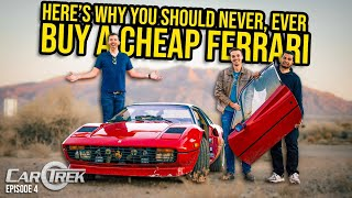 Here's Why You Should NEVER Buy A Cheap Ferrari (And Why You Absolutely SHOULD) - Car Trek S4E4