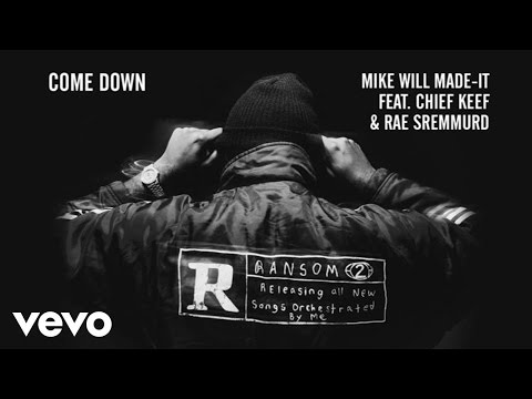 Mike WiLL MadeIt  Come Down Audio ft Chief Keef, Rae Sremmurd