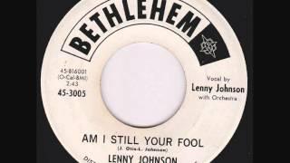 Lenny Johnson - Am I Still Your Fool