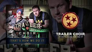 Trailer Choir - That's How We Do It (Official Audio)