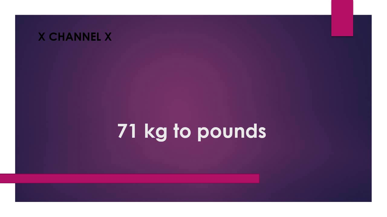 71 Kg To Pounds You