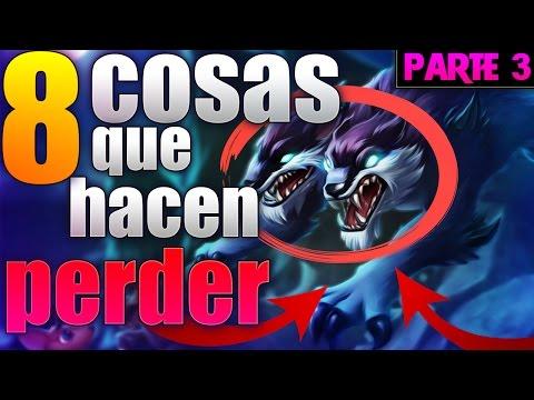 8 COSA QUE HACEN QUE PIERDAS LAS PARTIDAS - PARTE 3 - LEAGUE OF LEGENDS / LOL- español - 2017