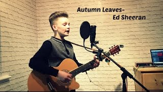 ED SHEERAN- Autumn Leaves by ALFIE SHEARD