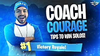TIPS TO WIN SOLOS! - Coach CouRage! (Fortnite: Battle Royale)