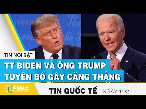Tin quốc tế mới nhất 15/2 | TT Biden và ông Trump lại có những tuyên bố gây căng thẳng | FBNC