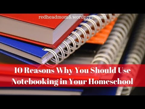 10 Reasons Why You Should Use Notebooking in Your Homeschool