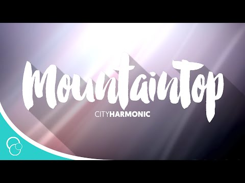 The City Harmonic - MountainTop (Lyrics)