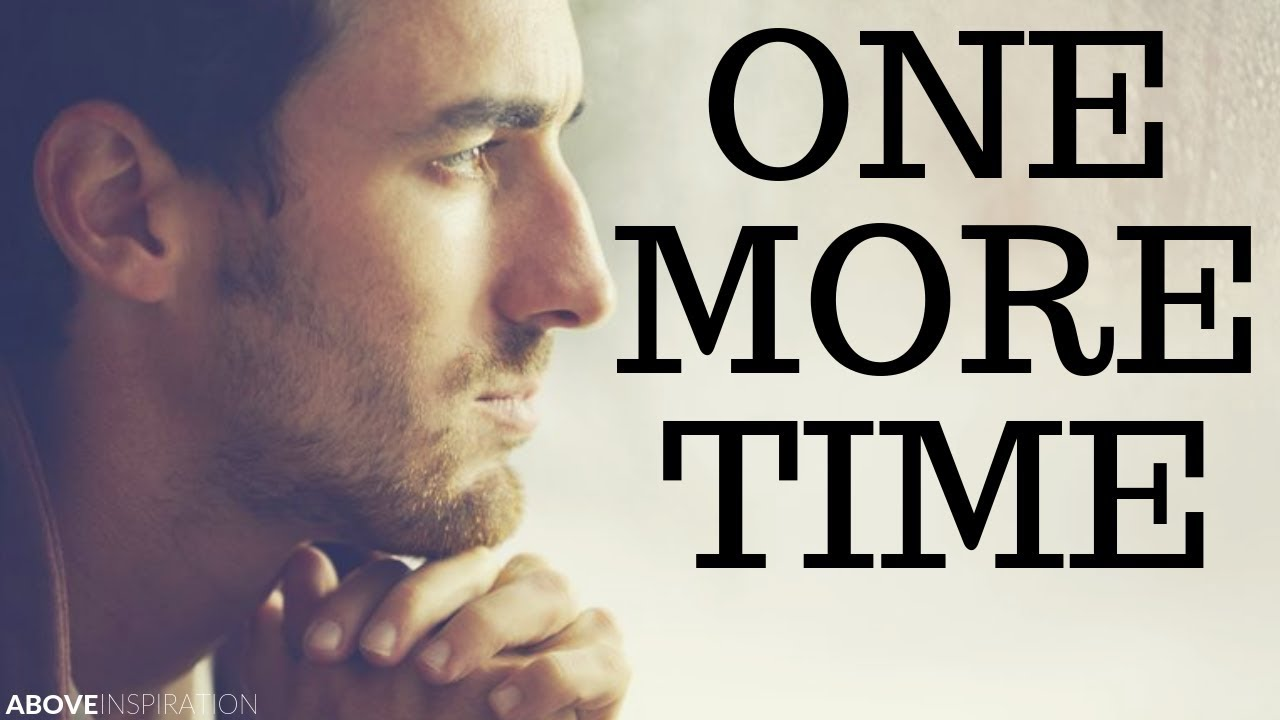 ONE MORE TIME - Inspirational & Motivational Video
