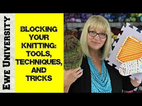 BLOCKING YOUR KNITTING: TOOLS, TECHNIQUES, AND TRICKS