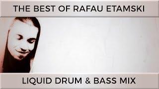 The Best of Rafau Etamski Liquid Drum Bass Mix