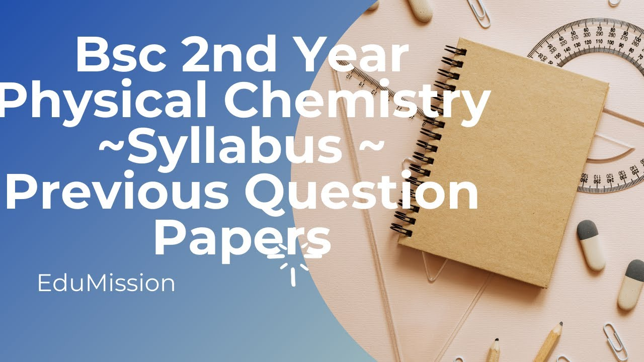 bsc 2nd year chemistry ~ physical chemistry ~syllabus ~ previous question  papers