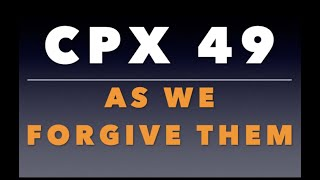 CPX 49:  As We Forgive Them