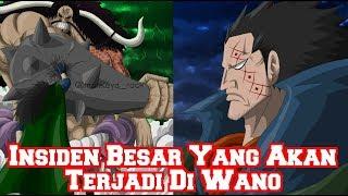 Wow!! Inilah Insiden Besar Yang Akan Terjadi di Wano (Teori One Piece)