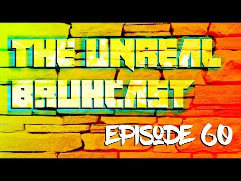 The Unreal Bruhcast Live Stream: EPISODE 60!