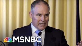NYT: EPA Staff Sidelined After Raising Concerns On Scott Pruitt's Spending | Hardball | MSNBC