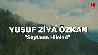 """YUSUF ZİYA ÖZKAN  """"ŞEYTANIN HİLELERİ"""" ( ŞEYTAN İLE PEYGAMBERİMİZ (S.A.V.) KONUŞUYOR )"""