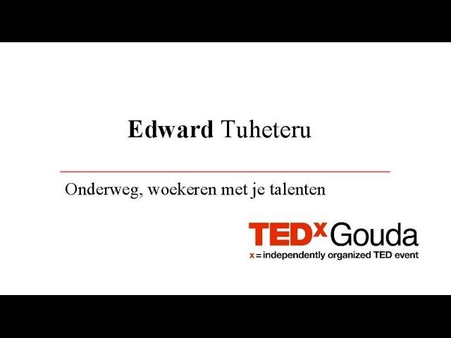 Onderweg, woekeren met je talenten - Edward Tuheteru @TEDxGouda 2016