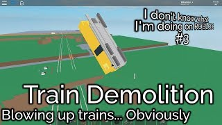 Train Demolition| The classic ROBLOX game| I don't know what I'm doing on ROBLOX #3