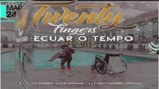 Novidade*Exclusivo* - Twenty Fingers (ACÚSTICOi) - Recuar no tempo