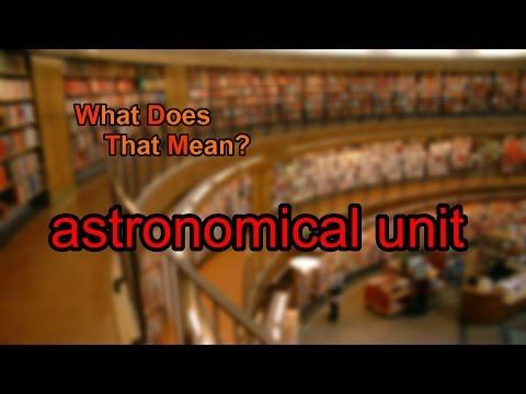 What does astronomical unit mean?