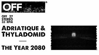 Adriatique & Thyladomid - The Year 2080 - OFF027