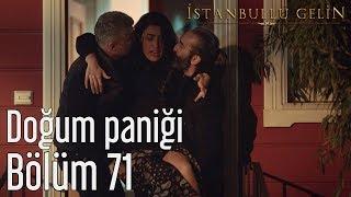 İstanbullu Gelin 71. Bölüm - Doğum Paniği