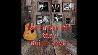 Rồi từ khi đổi thay - ( Phạm Đình Thái Ngân) - Guitar cover by me