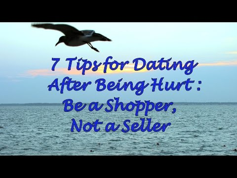 7 Tips for Dating After Being Hurt: Be a Shopper Not a Seller