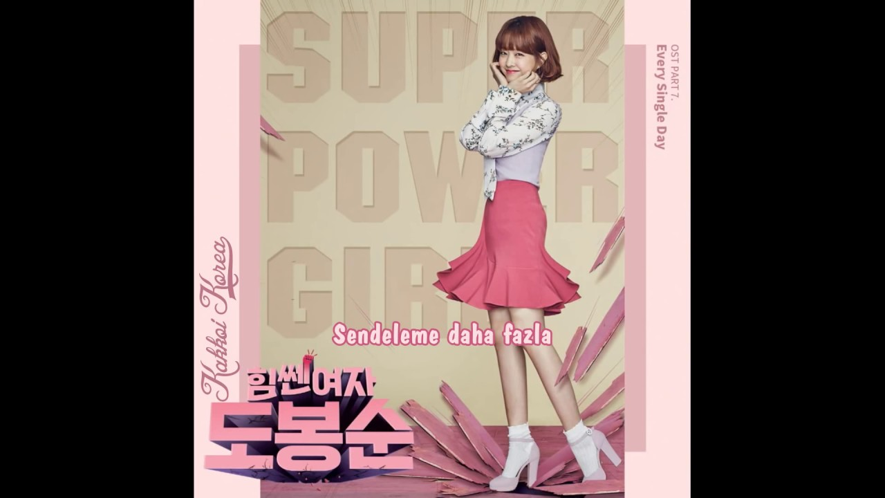 [Türkçe Altyazı] Every Single Day _ Super Power Girl (Strong Woman Do Bong Soon OST Part.7)