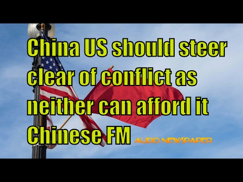China US should steer clear of conflict as neither can afford it  Chinese FM
