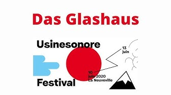 Hans Wüthrich : das Glashaus / Usinesonore Festival 2018