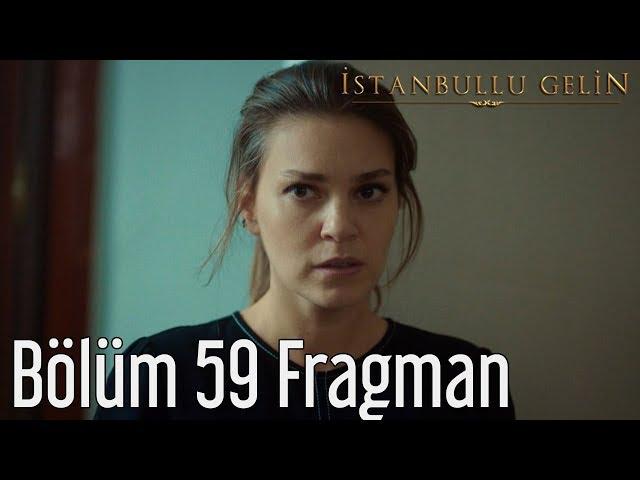 İstanbullu Gelin 59. Bölüm Fragman