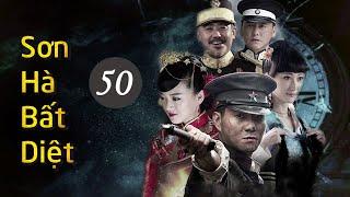 Phim Kháng Nhật Hay Nhất Mọi Thời Đại | SƠN HÀ BẤT DIỆT - Tập 50 [ Thuyết Minh ]