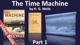 Part 1 - The Time Machine Audiobook by H. G. Wells (Chs 01-06)(, 2011-11-16T03:00:00.000Z)