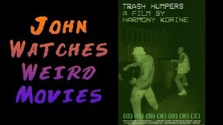 TRASH HUMPERS (2009) and Spring Breakers (2013) | John Watches Weird Movies